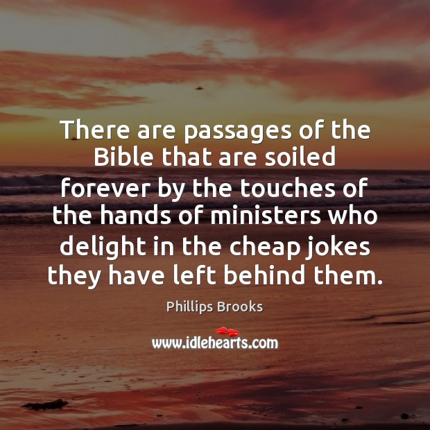 There are passages of the Bible that are soiled forever by the Phillips Brooks Picture Quote