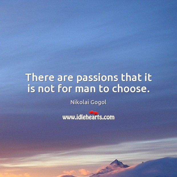 There are passions that it is not for man to choose. Image
