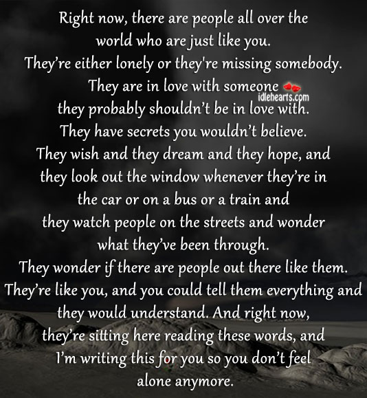 There are people all over the world who are just like you. Lonely Quotes Image