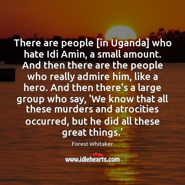 There are people [in Uganda] who hate Idi Amin, a small amount. Image