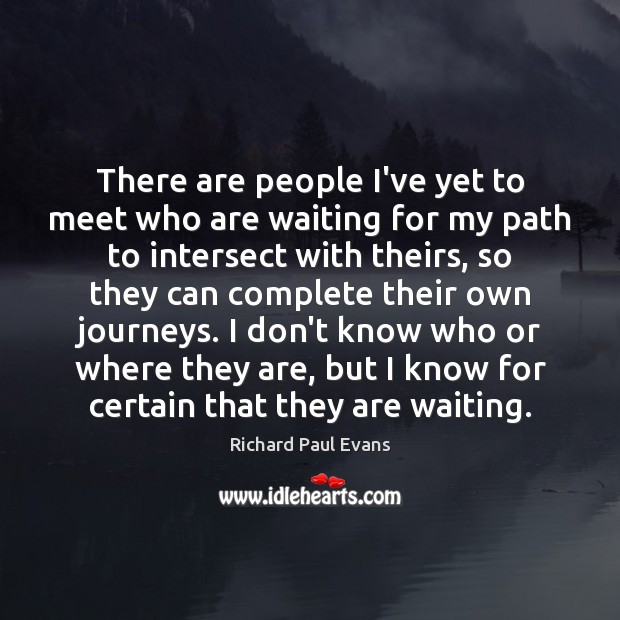Image, There are people I've yet to meet who are waiting for my