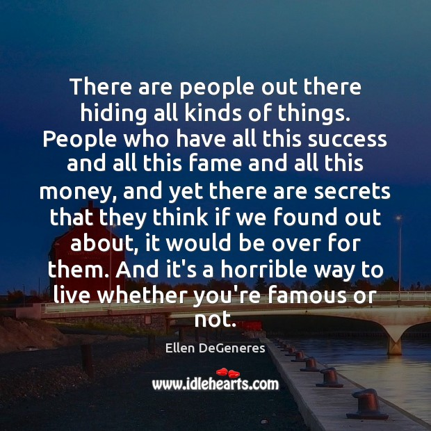 Image, There are people out there hiding all kinds of things. People who
