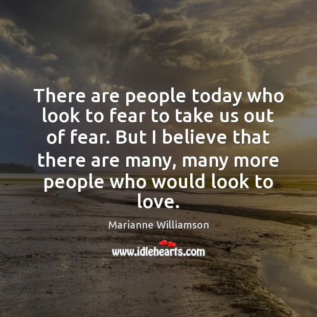 There are people today who look to fear to take us out Image