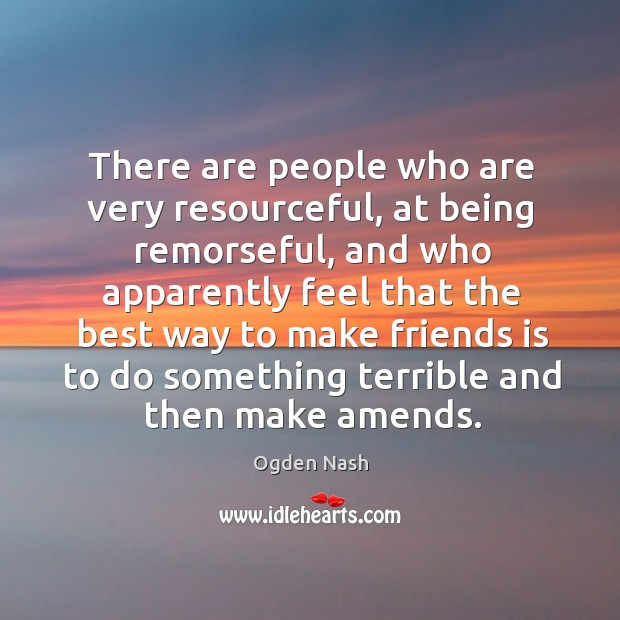 Image, There are people who are very resourceful, at being remorseful