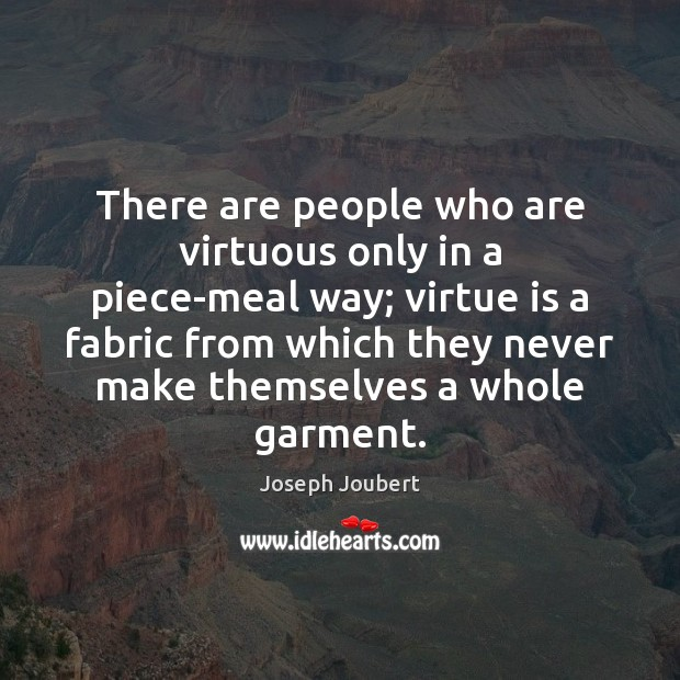 Image, There are people who are virtuous only in a piece-meal way; virtue