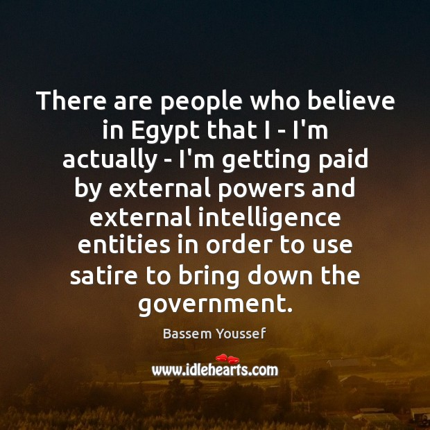 Image, There are people who believe in Egypt that I – I'm actually