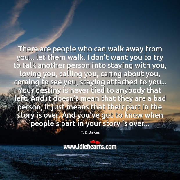 There are people who can walk away from you… let them walk. Care Quotes Image