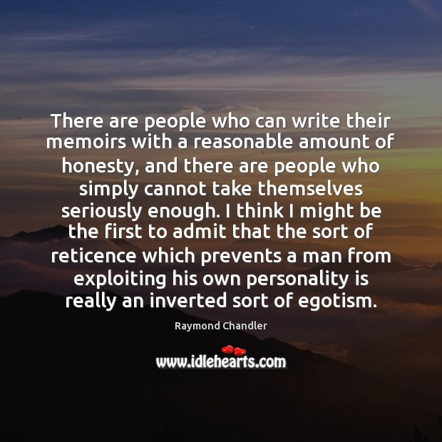 There are people who can write their memoirs with a reasonable amount Raymond Chandler Picture Quote