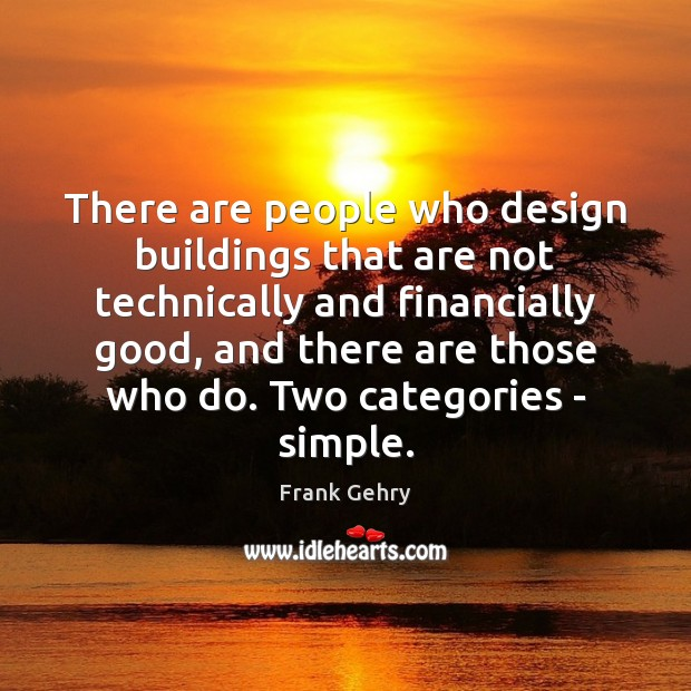 There are people who design buildings that are not technically and financially Frank Gehry Picture Quote
