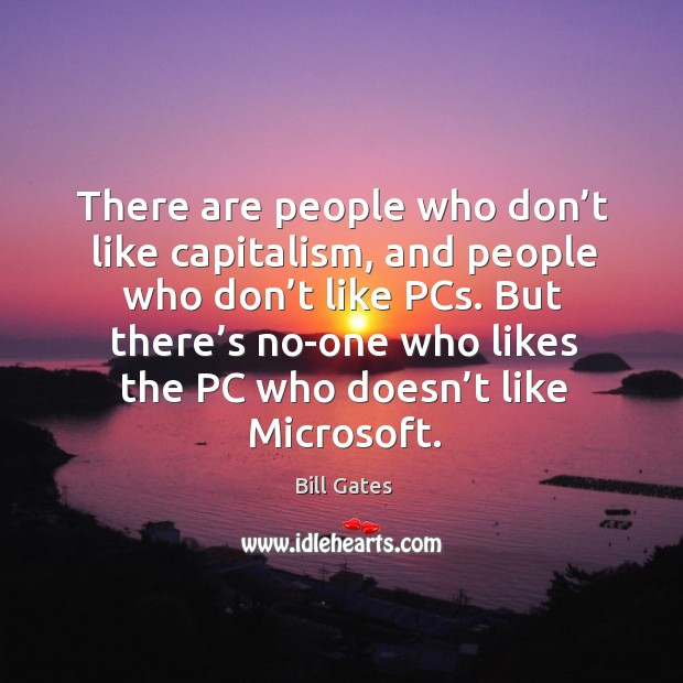 There are people who don't like capitalism, and people who don't like pcs. Image