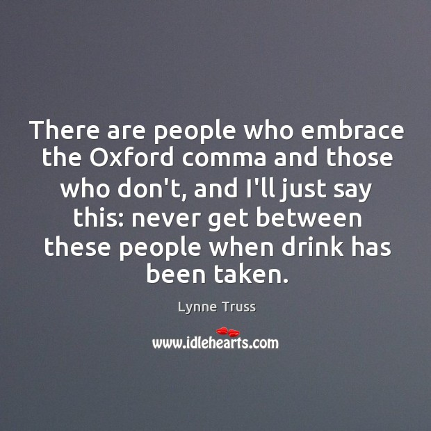 There are people who embrace the Oxford comma and those who don't, Image