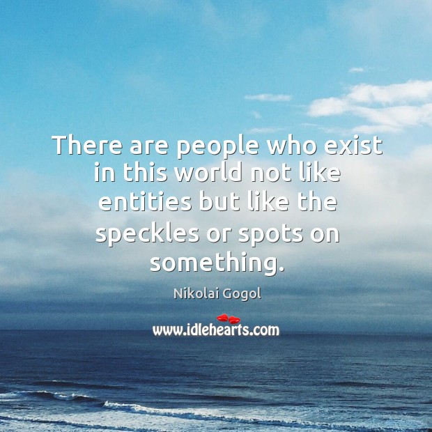 There are people who exist in this world not like entities but Image