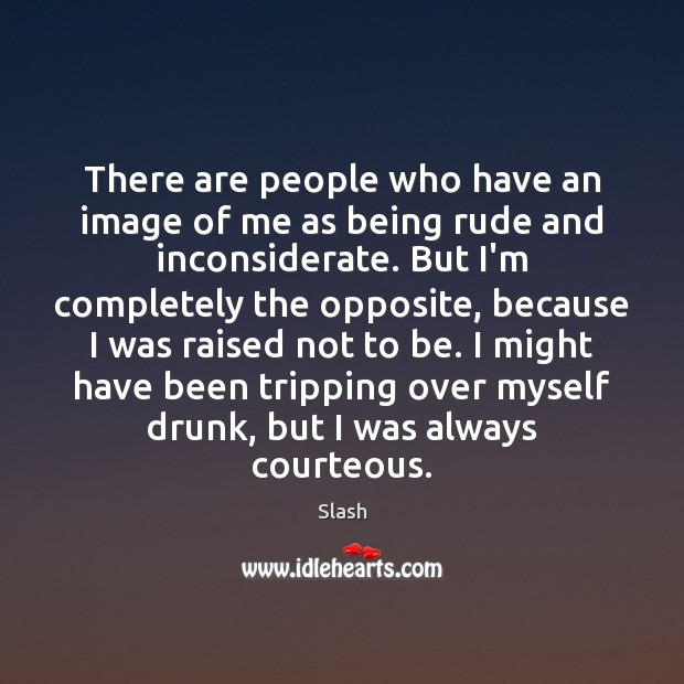 Image, There are people who have an image of me as being rude