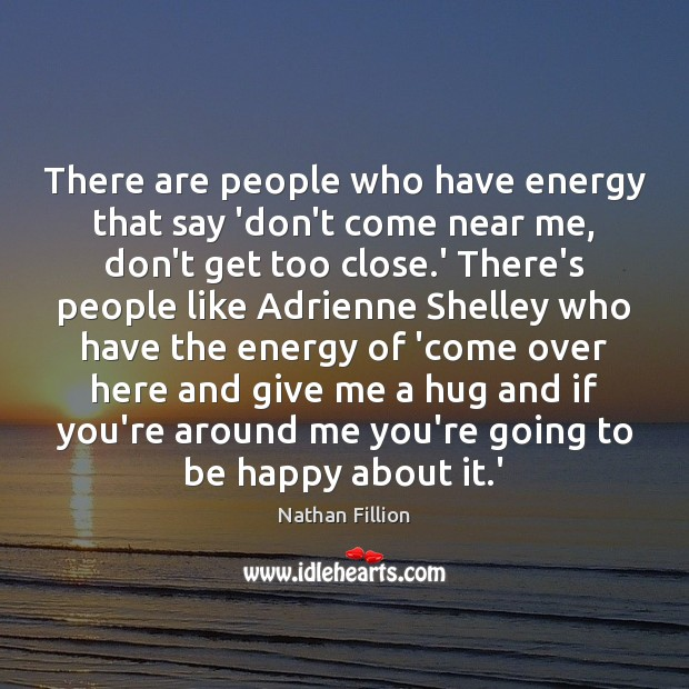There are people who have energy that say 'don't come near me, Image