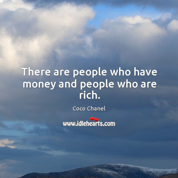 There are people who have money and people who are rich. Image