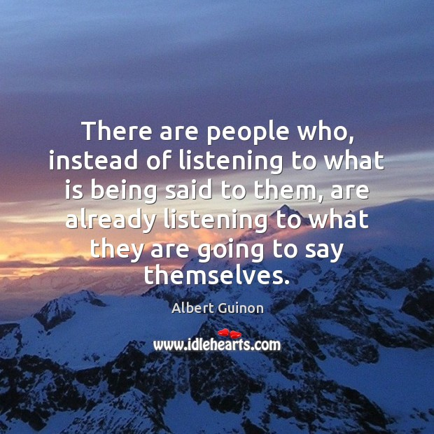 Image, There are people who, instead of listening to what is being said