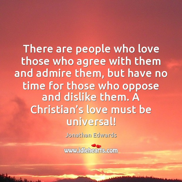 Image, There are people who love those who agree with them and admire