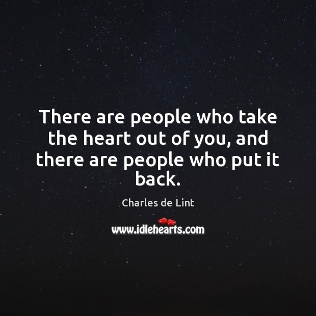 There are people who take the heart out of you, and there are people who put it back. Charles de Lint Picture Quote
