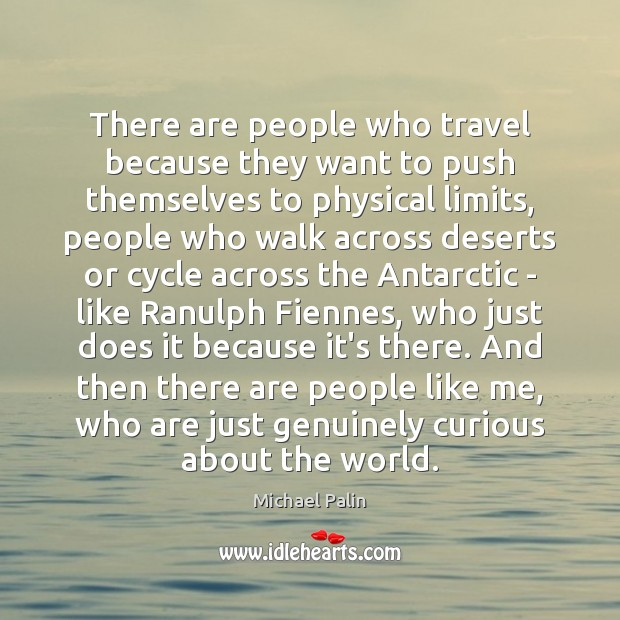 There are people who travel because they want to push themselves to Michael Palin Picture Quote