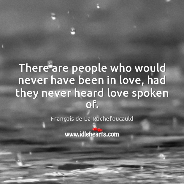 Image, There are people who would never have been in love, had they never heard love spoken of.