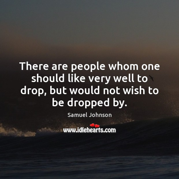 Image, There are people whom one should like very well to drop, but