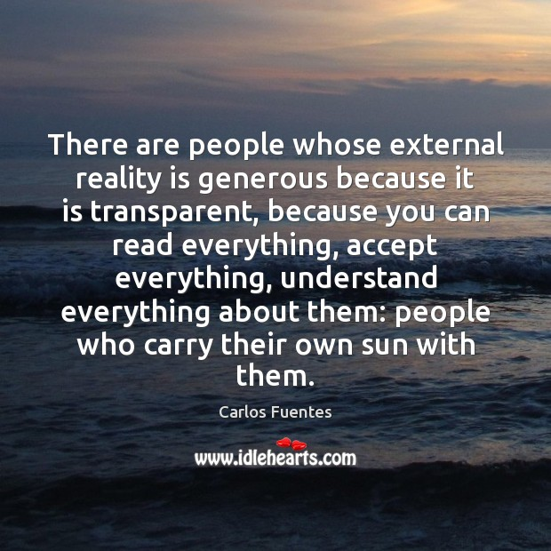 There are people whose external reality is generous because it is transparent, Image