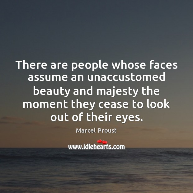 Image, There are people whose faces assume an unaccustomed beauty and majesty the