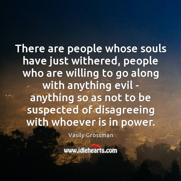There are people whose souls have just withered, people who are willing Image