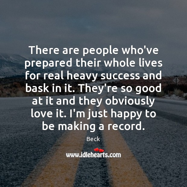 There are people who've prepared their whole lives for real heavy success Image