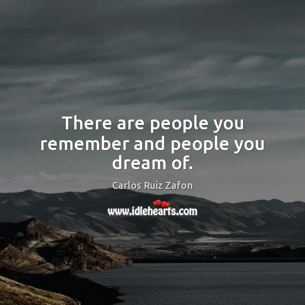 Image, There are people you remember and people you dream of.