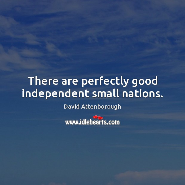There are perfectly good independent small nations. Image