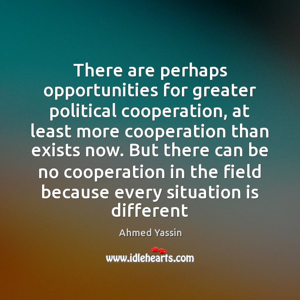 There are perhaps opportunities for greater political cooperation, at least more cooperation Image