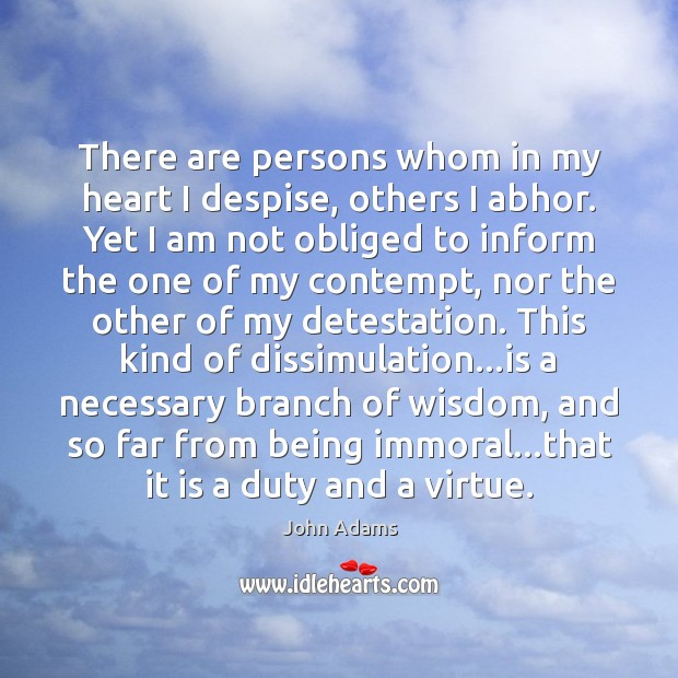 Image, There are persons whom in my heart I despise, others I abhor.