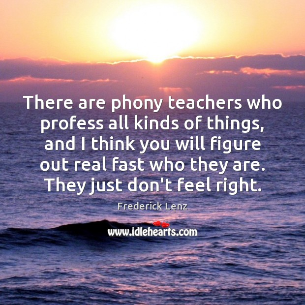 There are phony teachers who profess all kinds of things, and I Image