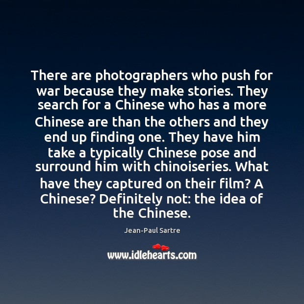 There are photographers who push for war because they make stories. They Image