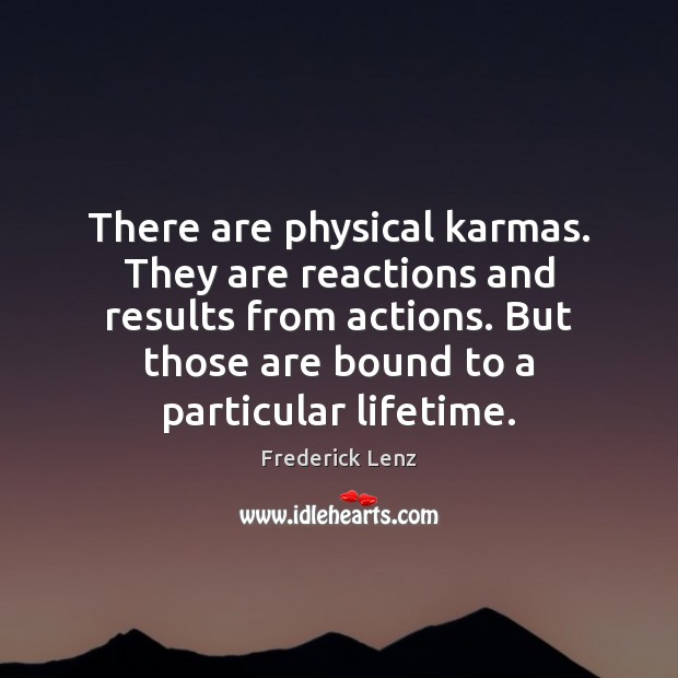 There are physical karmas. They are reactions and results from actions. But Image