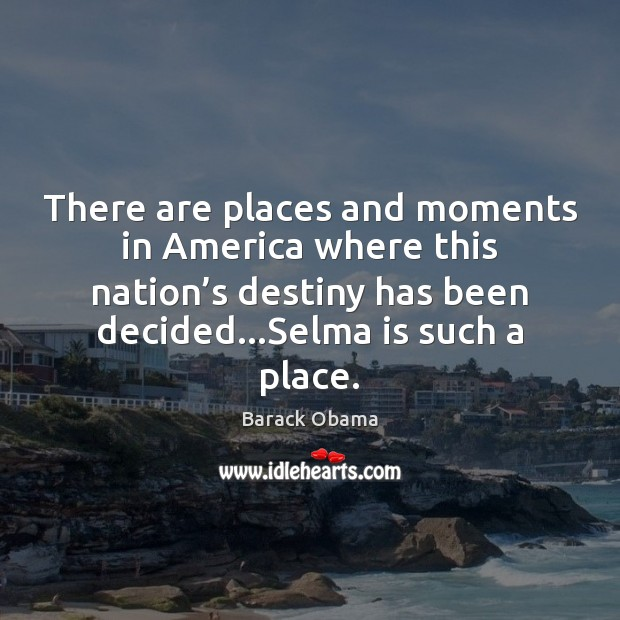 There are places and moments in America where this nation's destiny Barack Obama Picture Quote
