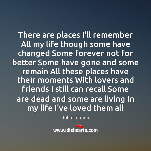 Image, There are places I'll remember All my life though some have changed