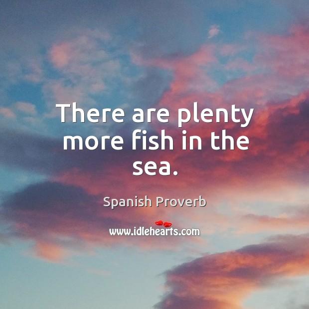 There are plenty more fish in the sea. Image