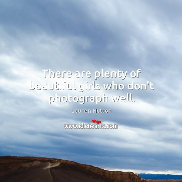 There are plenty of beautiful girls who don't photograph well. Lauren Hutton Picture Quote