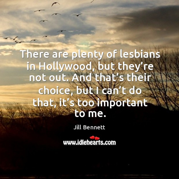 There are plenty of lesbians in hollywood, but they're not out. Image