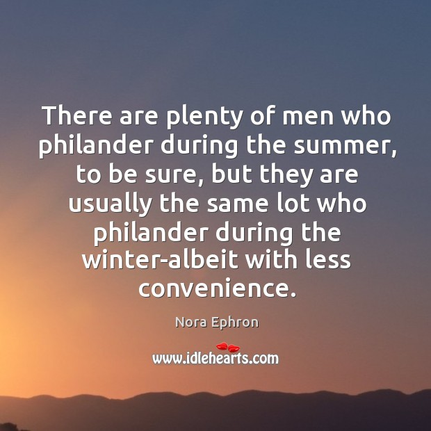 There are plenty of men who philander during the summer Image