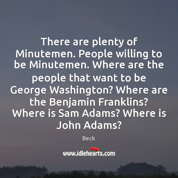 There are plenty of Minutemen. People willing to be Minutemen. Where are Image