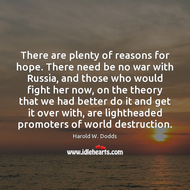 There are plenty of reasons for hope. There need be no war Image