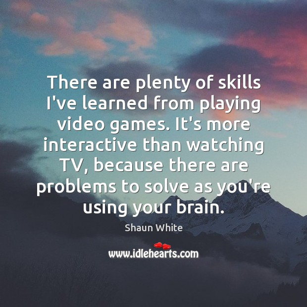 There are plenty of skills I've learned from playing video games. It's Image
