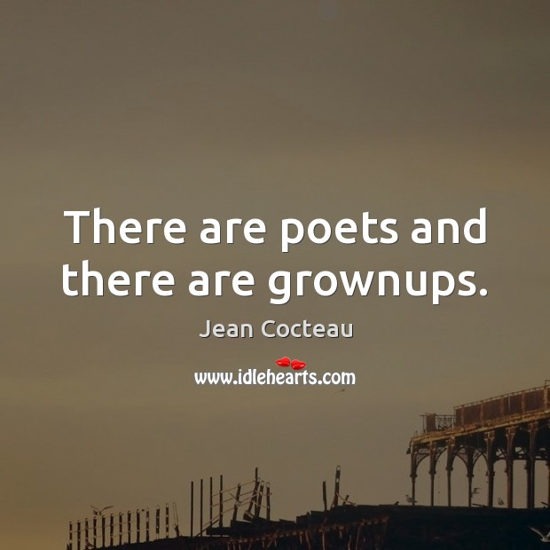 There are poets and there are grownups. Image