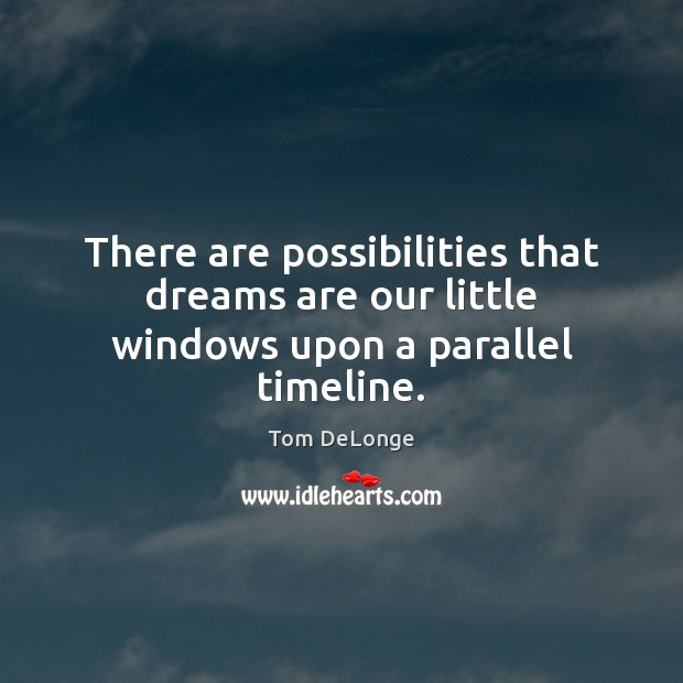 There are possibilities that dreams are our little windows upon a parallel timeline. Image