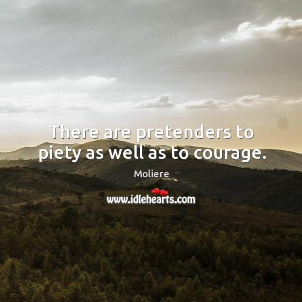 There are pretenders to piety as well as to courage. Image