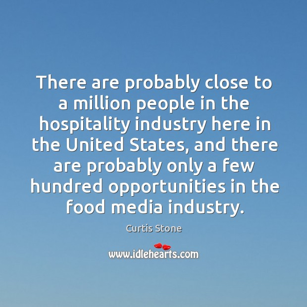 There are probably close to a million people in the hospitality industry here in the united states Image