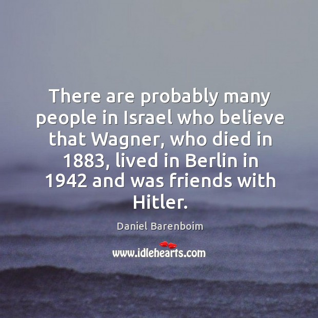 There are probably many people in Israel who believe that Wagner, who Image